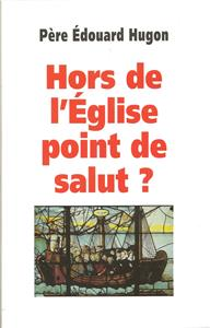 Hors de l´Eglise, point de Salut ?