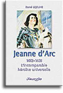Jeanne d'Arc (1412-1431) - L'incomparable héroïne universelle