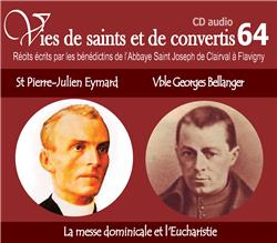 Vies de saints et de convertis 64 - Saint Pierre-Julien Eymard - Vénérable Georges Bellanger - La messe dominicale & l´Eucharistie